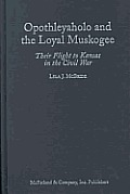 Opothleyaholo and the Loyal Muskogee: Their Flight to Kansas in the Civil War
