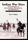 Indian War Sites: A Guidebook to Battlefields, Monuments, and Memorials, State by State with Canada and Mexico