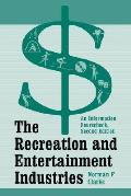 The Recreation and Entertainment Industries: An Information Sourcebook
