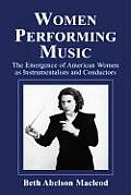 Women Performing Music: The Emergence of American Women as Classical Instrumentalists and Conductors