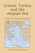Greece, Turkey and the Aegean Sea: A Case Study in International Law