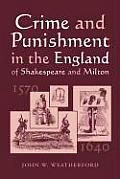 Crime & Punishment in the England of Shakespeare & Milton 1570 1640