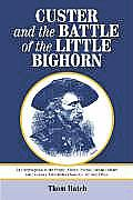 Custer and the Battle of the Little Bighorn: An Encyclopedia of the People, Places, Events, Indian Culture and Customs, Information Sources, Art and F