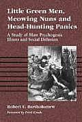 Little Green Men, Meowing Nuns and Head-Hunting Panics: A Study of Mass Psychogenic Illness and Social Delusion