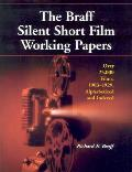 The Braff Silent Short Film Working Papers: Over 25,000 Films, 1903-1929, Alphabetized and Indexed