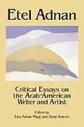 Etel Adnan: Critical Essays on the Arab-American Writer and Artist