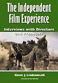 The Independent Film Experience: Interviews with Directors and Producers