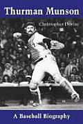 Thurman Munson: A Baseball Biography