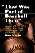 That Was Part of Baseball Then: Interviews with 24 Former Major League Baseball Players, Coaches and Managers
