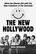 The New Hollywood: What the Movies Did with the New Freedoms of the Seventies
