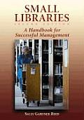 Small Libraries: A Handbook for Successful Management