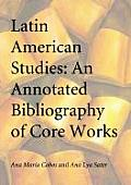 Latin American Studies: An Annotated Bibliography of Core Works