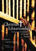 Christian Librarianship: Essays on the Integration of Faith and Profession