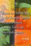 Women and Self-Sacrifice in the Christian Church: A Cultural History from the First to the Nineteenth Century