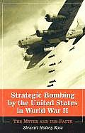 Strategic Bombing by the United States in World War II The Myths & the Facts