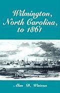 Wilmington, North Carolina, to 1861