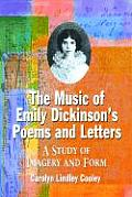 The Music of Emily Dickinson's Poems and Letters: A Study of Imagery and Form