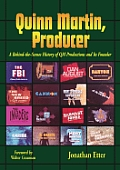 Quinn Martin, Producer: A Behind-The-Scenes History of QM Productions and Its Founder
