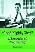 """Good Night, Chet"": A Biography of Chet Huntley"