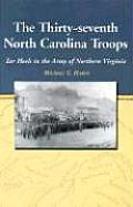 The Thirty-Seventh North Carolina Troops: Tar Heels in the Army of Northern Virginia