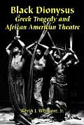 Black Dionysus: Greek Tragedy and African American Theatre