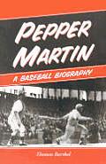 Pepper Martin A Baseball Biography