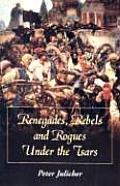 Renegades, Rebels and Rogues Under the Tsars