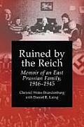 Ruined by the Reich: Memoir of an East Prussian Family, 1916-1945