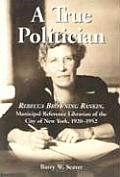 A True Politician: Rebecca Browning Rankin, Municipal Reference Librarian of the City of New York, 1920-1952