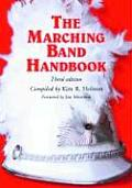 The Marching Band Handbook: Competitions, Instruments, Clinics, Fundraising, Publicity, Uniforms, Accessories, Trophies, Drum Corps, Twirling, Col