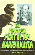 The Dinosaur Films of Ray Harryhausen: Features, Early 16mm Experiments and Unrealized Projects