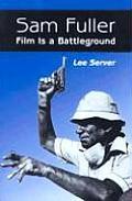 Sam Fuller Film Is a Battleground A Critical Study with Interviews a Filmography & a Bibliography