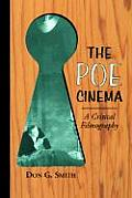 The Poe Cinema: A Critical Filmography of Theatrical Releases Based on the Works of Edgar Allan Poe