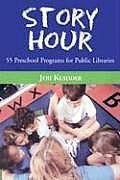 Story Hour: 55 Preschool Programs for Public Libraries