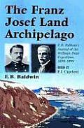 The Franz Josef Land Archipelago: E.B. Baldwin's Journal of the Wellman Polar Expedition, 1898-1899