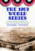 The 1903 World Series: The Boston Americans, the Pittsburg Pirates, and the First Championship of the United States