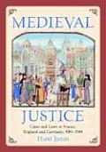 Medieval Justice: Cases and Laws in France, England and Germany, 500-1500