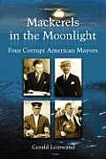 Mackerels in the Moonlight: Four Corrupt American Mayors