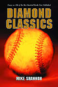 Diamond Classics: Essays on 100 of the Best Baseball Books Ever Published