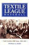 Textile League Baseball: South Carolina's Mill Teams, 1880-1955
