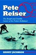 Pete Reiser The Rough & Tumble Career of the Perfect Ballplayer
