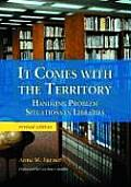It Comes with the Territory: Handling Problem Situations in Libraries, REV. Ed.