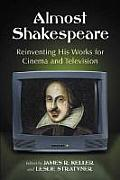 Almost Shakespeare Reinventing His Works for Cinema & Television