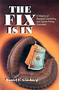 The Fix Is in: A History of Baseball Gambling and Game Fixing Scandals