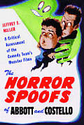 The Horror Spoofs of Abbott and Costello: A Critical Assessment of the Comedy Team's Monster Films
