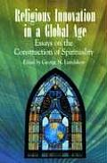 Religious Innovation in a Global Age: Essays on the Construction of Spirituality