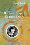 Margaret Sanger's Eugenic Legacy: The Control of Female Fertility