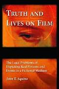 Truth and Lives on Film: The Legal Problems of Depicting Real Persons and Events in a Fictional Medium