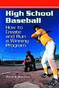 High School Baseball: How to Create and Run a Winning Program