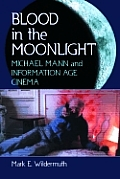 Blood in the Moonlight: Michael Mann and Information Age Cinema
